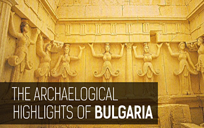 The Archaelogical Highlights of Bulgaria
